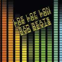 Loe Lof Lon, Bad Beats