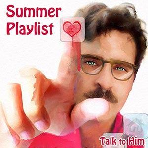 Talk To Him, Summer list